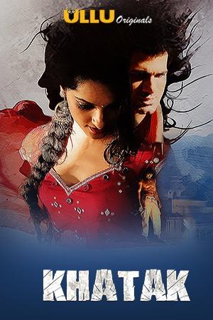 Khatak S01 Complete Hot Web Series (2021) UNRATED 720p HEVC HDRip Hindi x265 AAC ESubs [500MB]